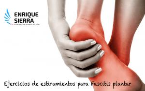 Ejercicios de estiramiento Fascitis Plantar en Fisioterapia Enrique Sierra