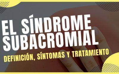 ✅ Síndrome subacromial: Síntomas, tratamiento y soluciones